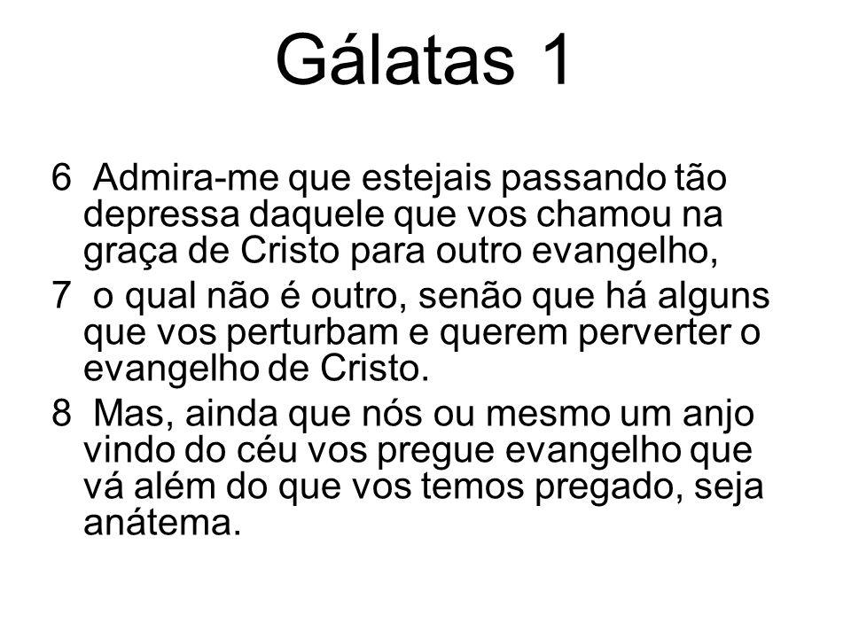 Gálatas 1 6 Admira-me que estejais passando tão depressa daquele que vos chamou na graça de Cristo para outro evangelho,