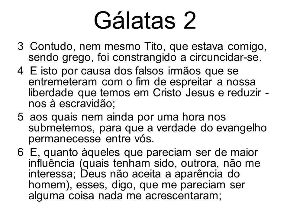 Gálatas 2 3 Contudo, nem mesmo Tito, que estava comigo, sendo grego, foi constrangido a circuncidar-se.