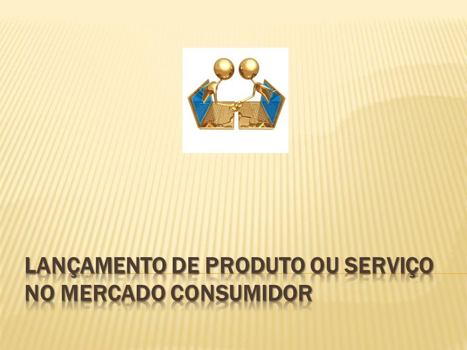 LANÇAMENTO DE PRODUTO OU SERVIÇO NO MERCADO CONSUMIDOR