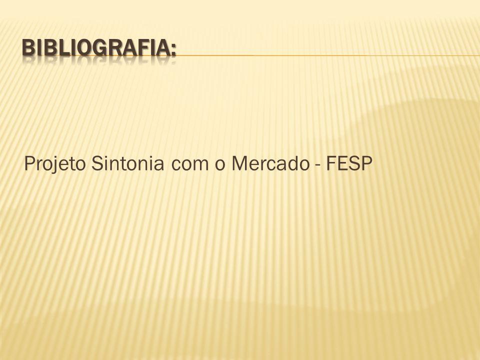 Bibliografia: Projeto Sintonia com o Mercado - FESP