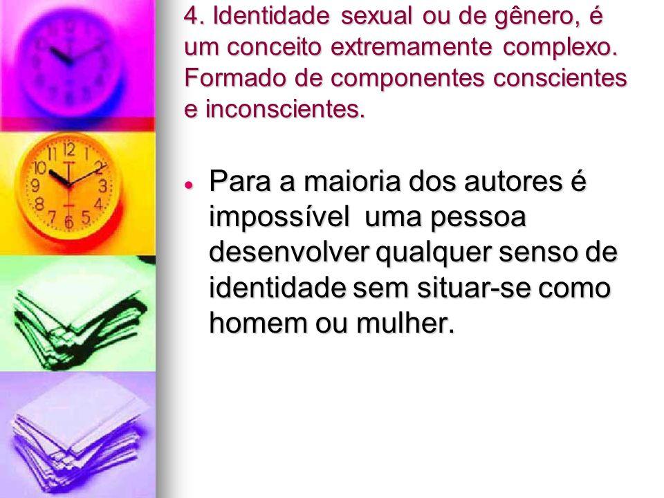 4. Identidade sexual ou de gênero, é um conceito extremamente complexo