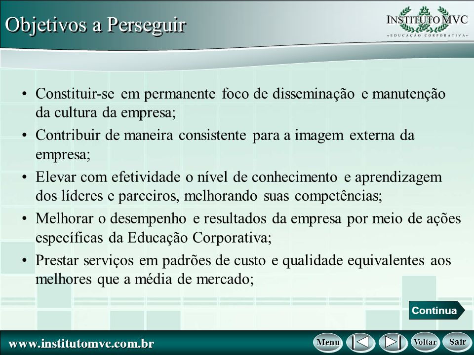 Objetivos a PerseguirConstituir-se em permanente foco de disseminação e manutenção da cultura da empresa;