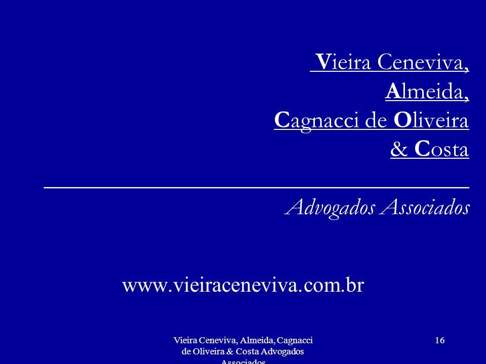 Vieira Ceneviva, Almeida, Cagnacci de Oliveira & Costa ___________________________________ Advogados Associados