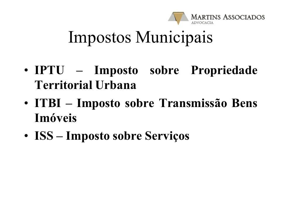 Impostos Municipais IPTU – Imposto sobre Propriedade Territorial Urbana. ITBI – Imposto sobre Transmissão Bens Imóveis.