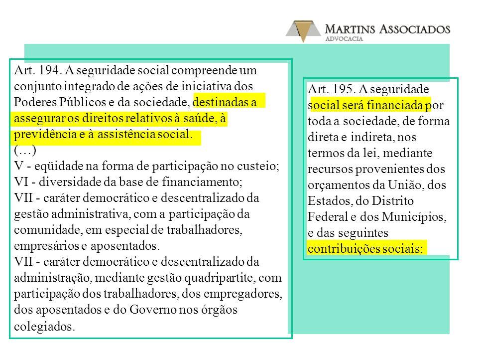 Art. 194. A seguridade social compreende um conjunto integrado de ações de iniciativa dos Poderes Públicos e da sociedade, destinadas a assegurar os direitos relativos à saúde, à previdência e à assistência social.