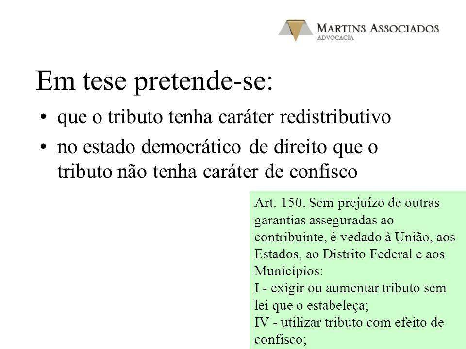 Em tese pretende-se: que o tributo tenha caráter redistributivo