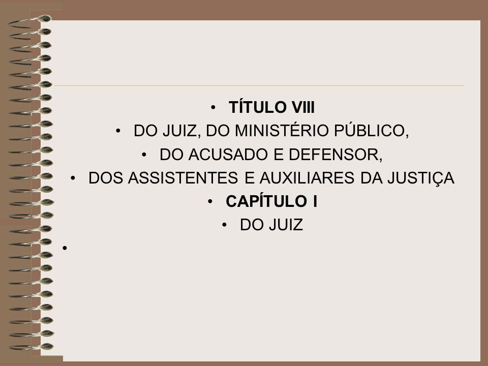 DO JUIZ, DO MINISTÉRIO PÚBLICO, DO ACUSADO E DEFENSOR,