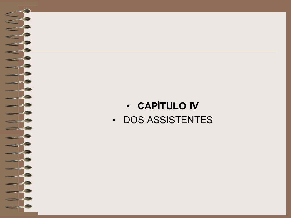 CAPÍTULO IV DOS ASSISTENTES