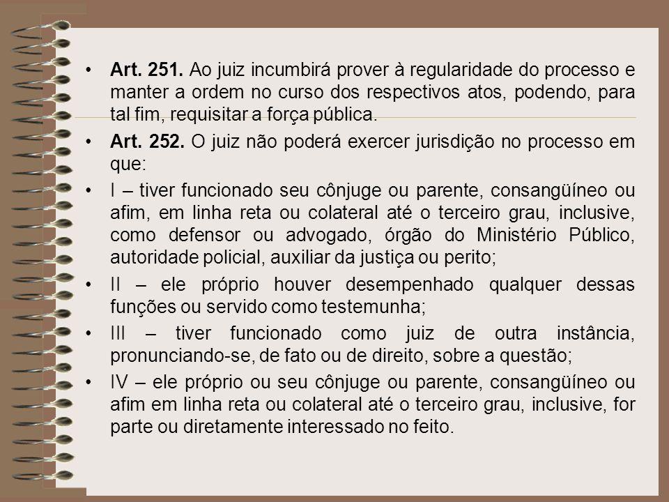 Art. 251. Ao juiz incumbirá prover à regularidade do processo e manter a ordem no curso dos respectivos atos, podendo, para tal fim, requisitar a força pública.