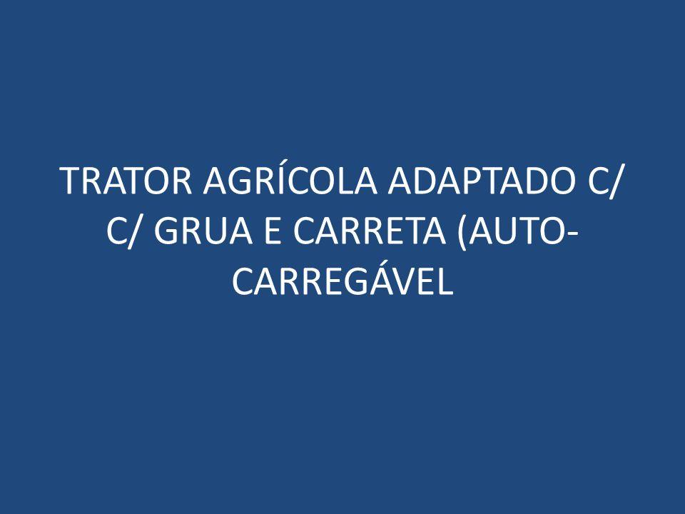 TRATOR AGRÍCOLA ADAPTADO C/ C/ GRUA E CARRETA (AUTO-CARREGÁVEL