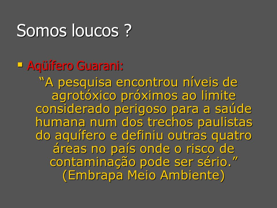 Somos loucos Aqüífero Guarani: