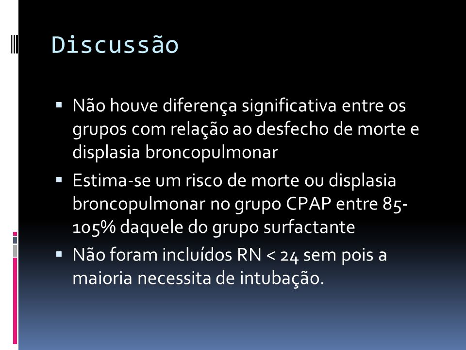 DiscussãoNão houve diferença significativa entre os grupos com relação ao desfecho de morte e displasia broncopulmonar.