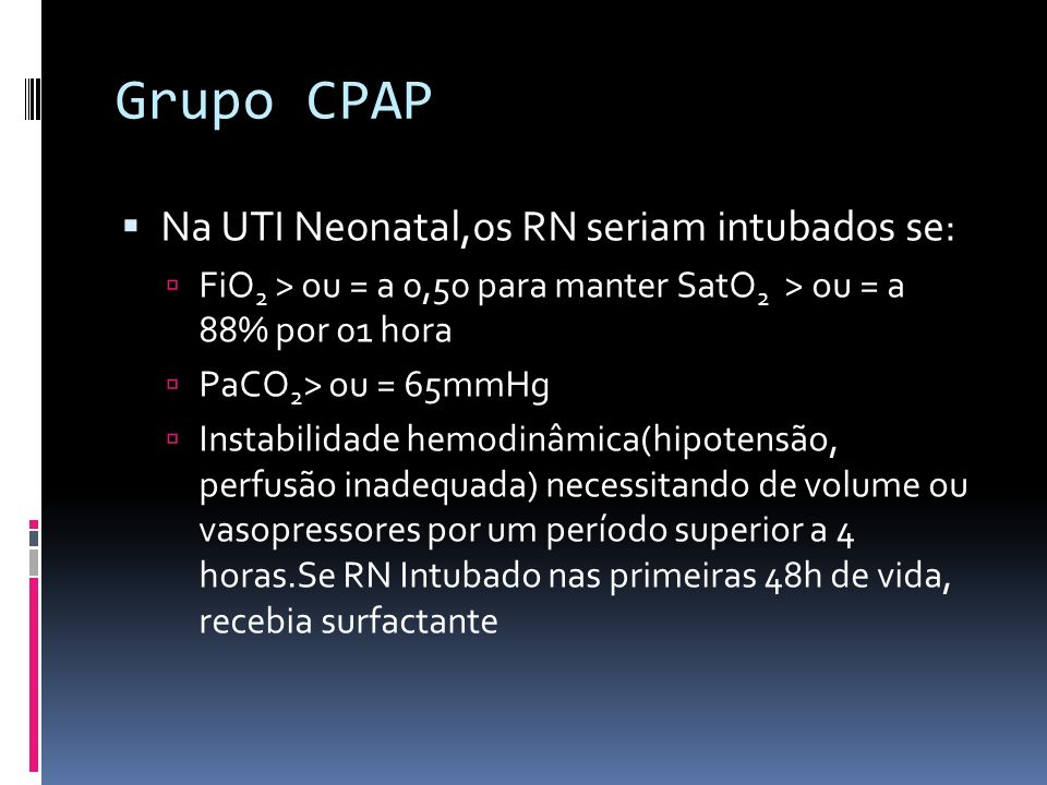 Grupo CPAP Na UTI Neonatal,os RN seriam intubados se: