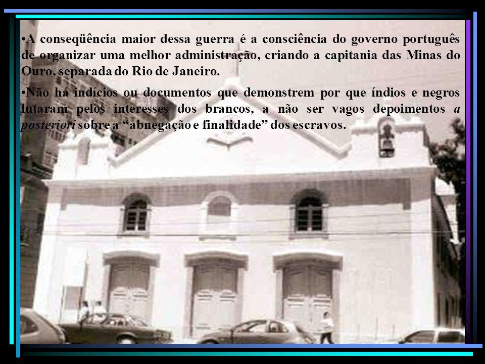 A conseqüência maior dessa guerra é a consciência do governo português de organizar uma melhor administração, criando a capitania das Minas do Ouro, separada do Rio de Janeiro.