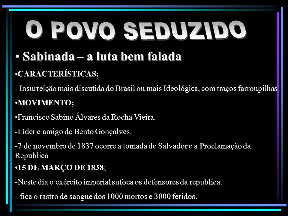 O POVO SEDUZIDO Sabinada – a luta bem falada CARACTERÍSTICAS;