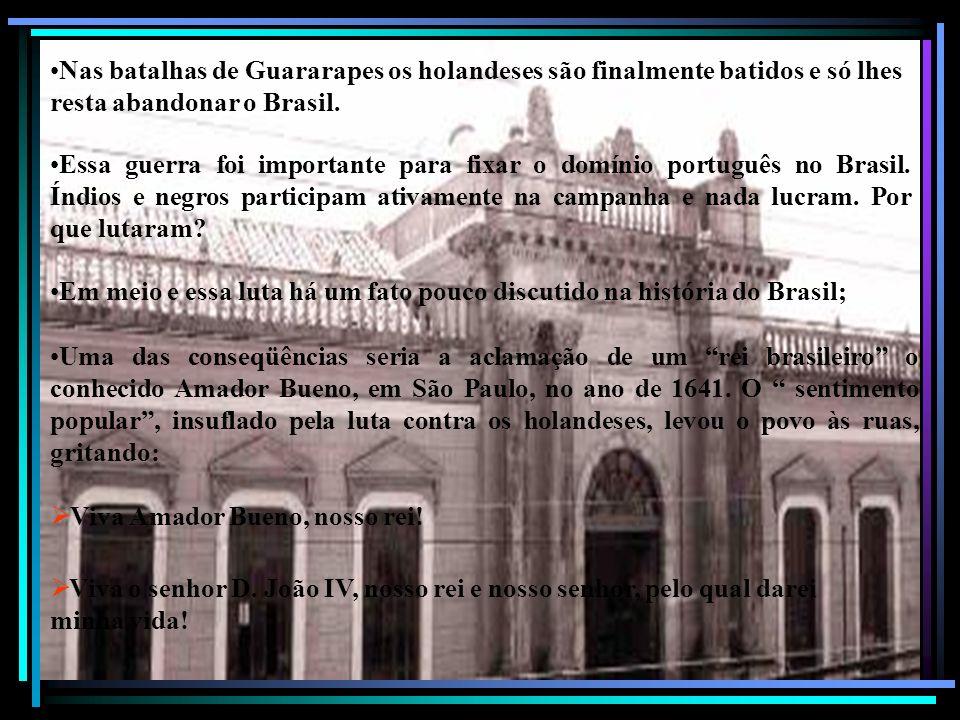 Nas batalhas de Guararapes os holandeses são finalmente batidos e só lhes resta abandonar o Brasil.