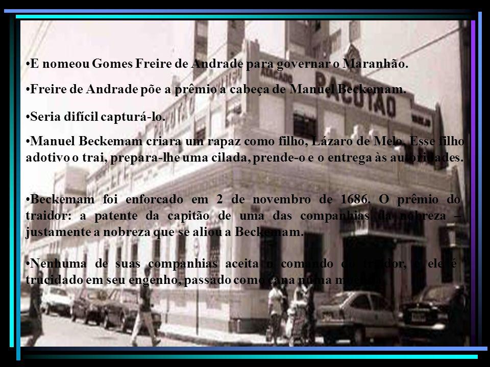 E nomeou Gomes Freire de Andrade para governar o Maranhão.