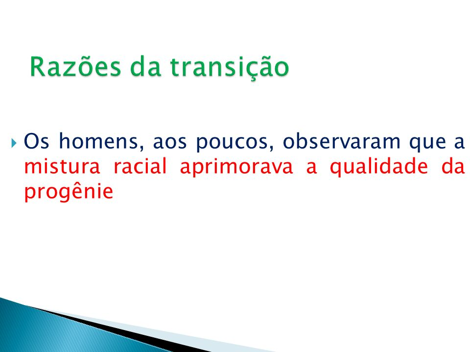 Razões da transiçãoOs homens, aos poucos, observaram que a mistura racial aprimorava a qualidade da progênie.