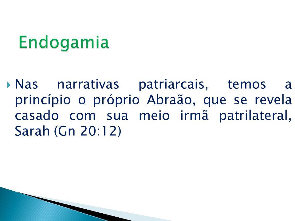 EndogamiaNas narrativas patriarcais, temos a princípio o próprio Abraão, que se revela casado com sua meio irmã patrilateral, Sarah (Gn 20:12)