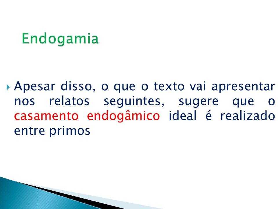EndogamiaApesar disso, o que o texto vai apresentar nos relatos seguintes, sugere que o casamento endogâmico ideal é realizado entre primos.
