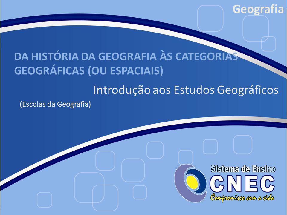 DA HISTÓRIA DA GEOGRAFIA ÀS CATEGORIAS GEOGRÁFICAS (OU ESPACIAIS)