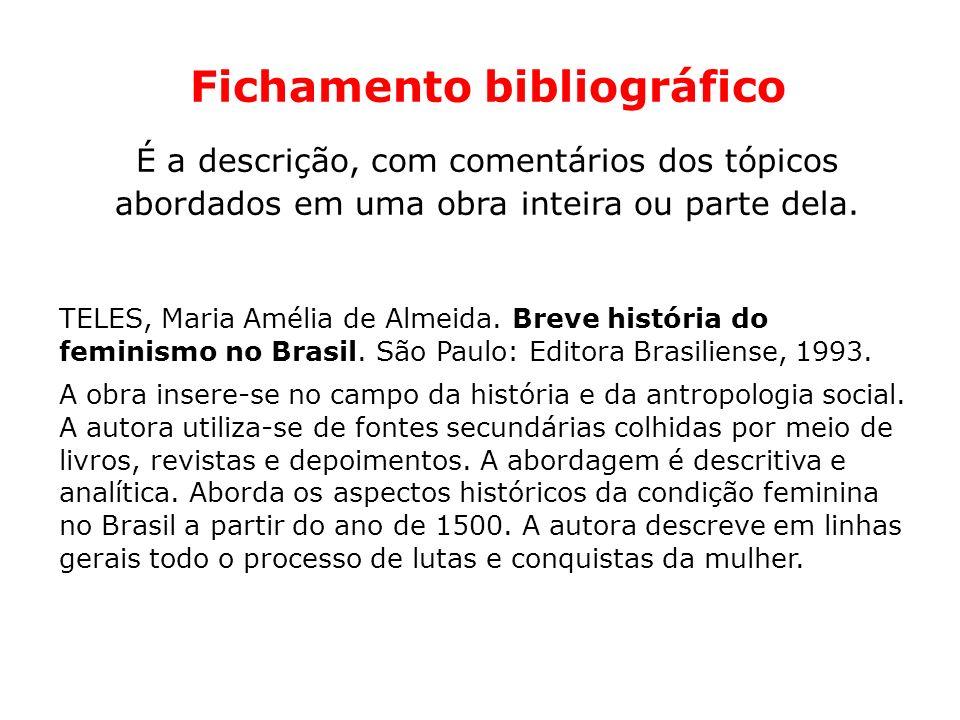 Fichamento bibliográfico É a descrição, com comentários dos tópicos abordados em uma obra inteira ou parte dela.