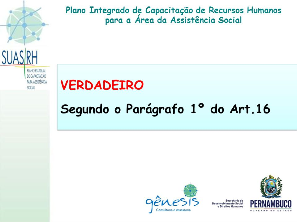 Segundo o Parágrafo 1º do Art.16