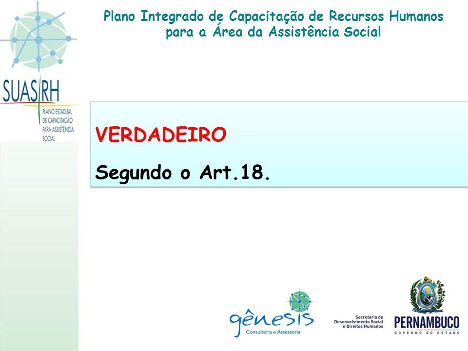VERDADEIRO Segundo o Art.18.
