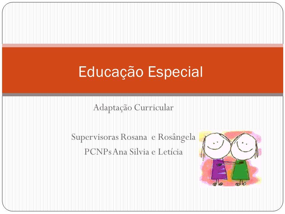 Educação Especial Adaptação Curricular Supervisoras Rosana e Rosângela