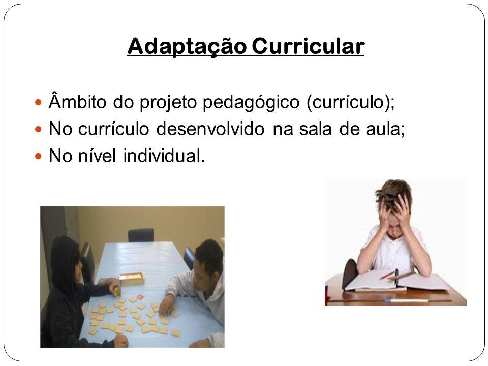 Adaptação Curricular Âmbito do projeto pedagógico (currículo);