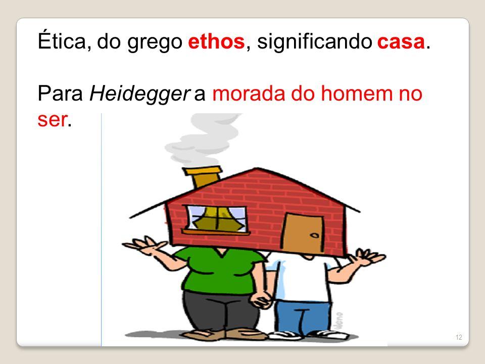 Ética, do grego ethos, significando casa.