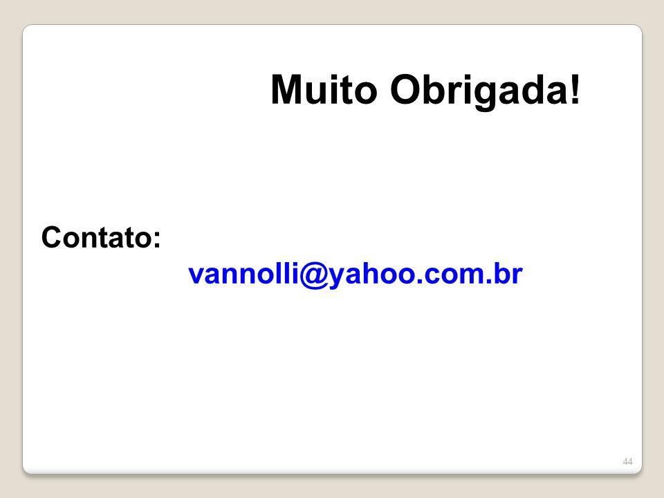 Muito Obrigada! Contato: vannolli@yahoo.com.br