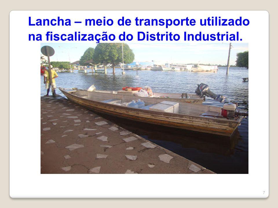 Lancha – meio de transporte utilizado na fiscalização do Distrito Industrial.