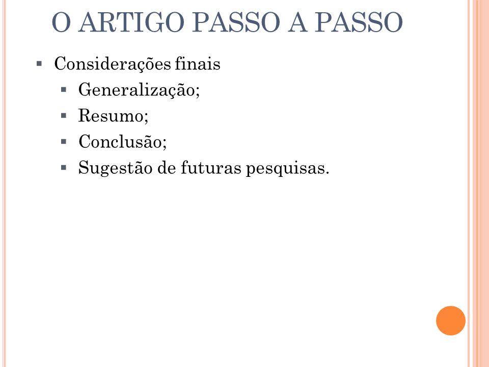 O ARTIGO PASSO A PASSO Considerações finais Generalização; Resumo;