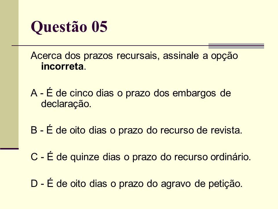 Questão 05 Acerca dos prazos recursais, assinale a opção incorreta.