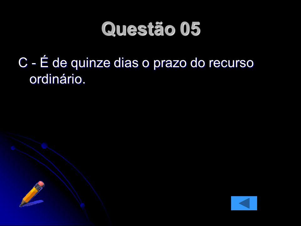 Questão 05 C - É de quinze dias o prazo do recurso ordinário.