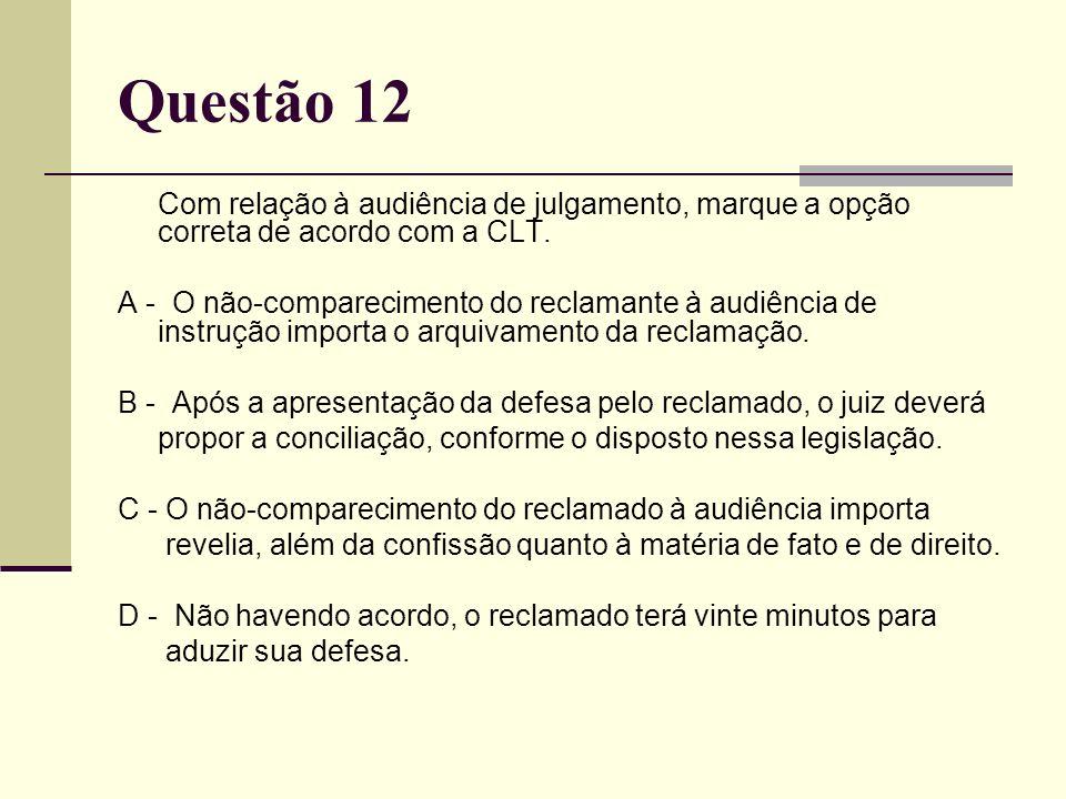 Questão 12 Com relação à audiência de julgamento, marque a opção correta de acordo com a CLT.