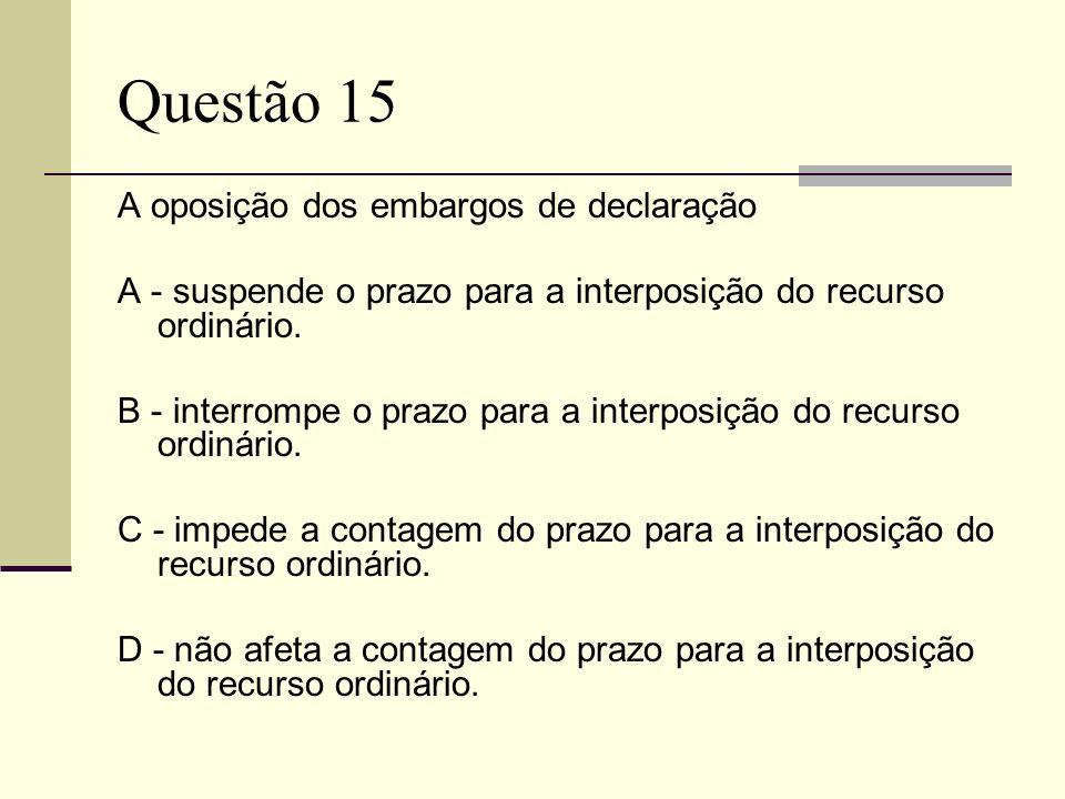 Questão 15 A oposição dos embargos de declaração