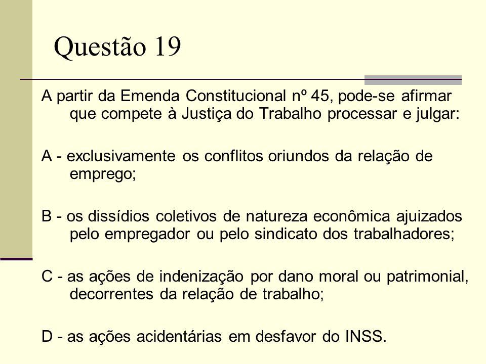 Questão 19A partir da Emenda Constitucional nº 45, pode-se afirmar que compete à Justiça do Trabalho processar e julgar: