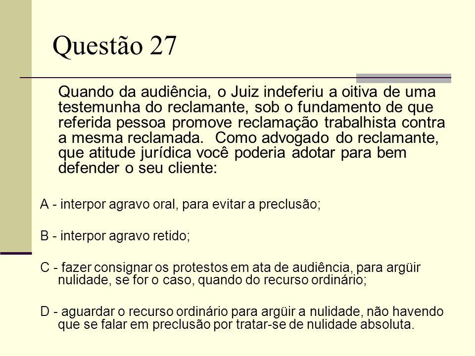 Questão 27 A - interpor agravo oral, para evitar a preclusão;