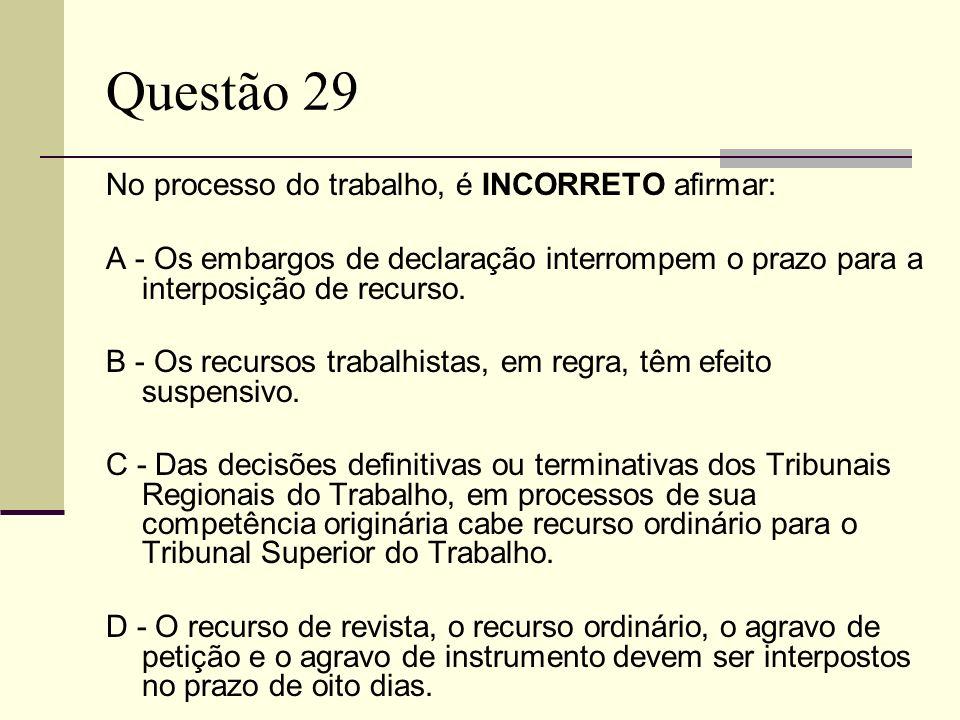 Questão 29 No processo do trabalho, é INCORRETO afirmar: