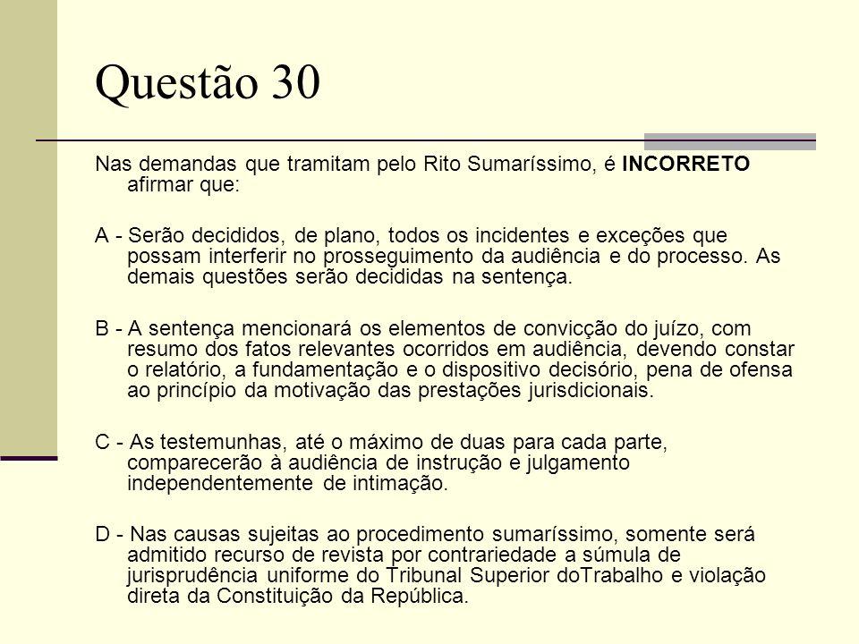 Questão 30 Nas demandas que tramitam pelo Rito Sumaríssimo, é INCORRETO afirmar que: