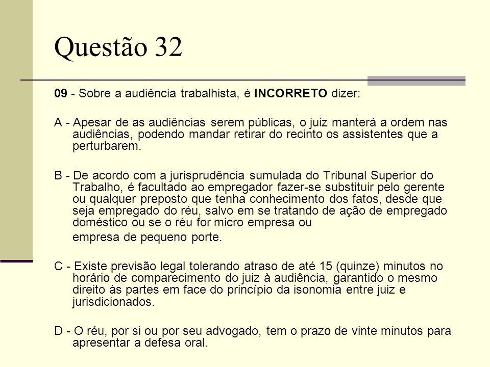 Questão 32 09 - Sobre a audiência trabalhista, é INCORRETO dizer: