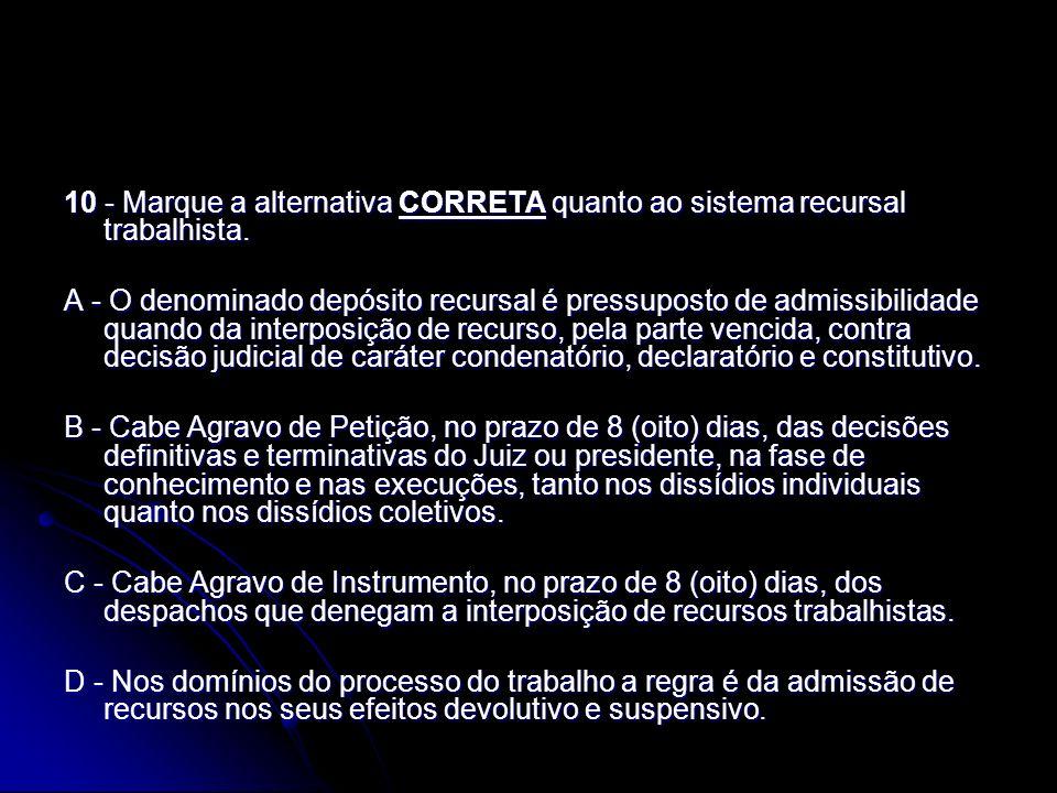 10 - Marque a alternativa CORRETA quanto ao sistema recursal trabalhista.