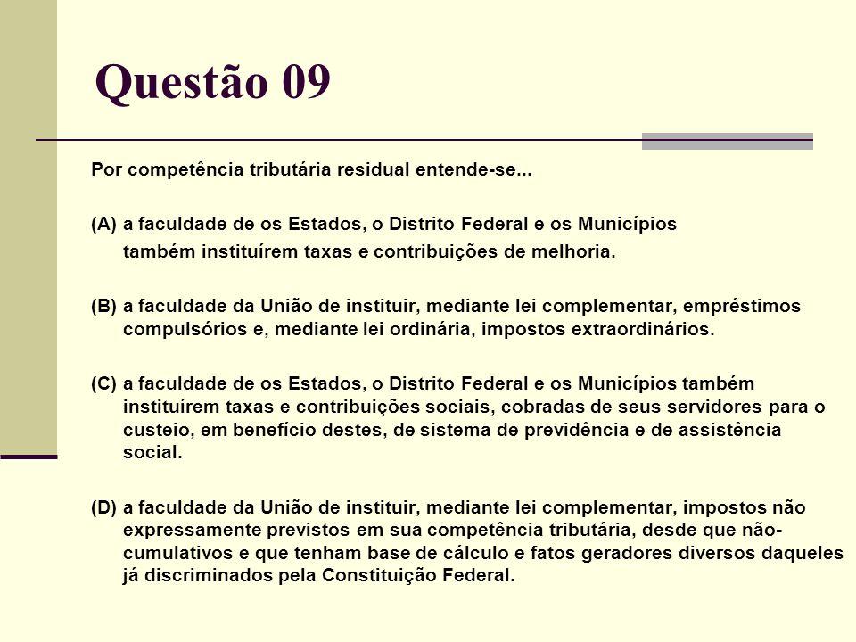Questão 09 Por competência tributária residual entende-se...