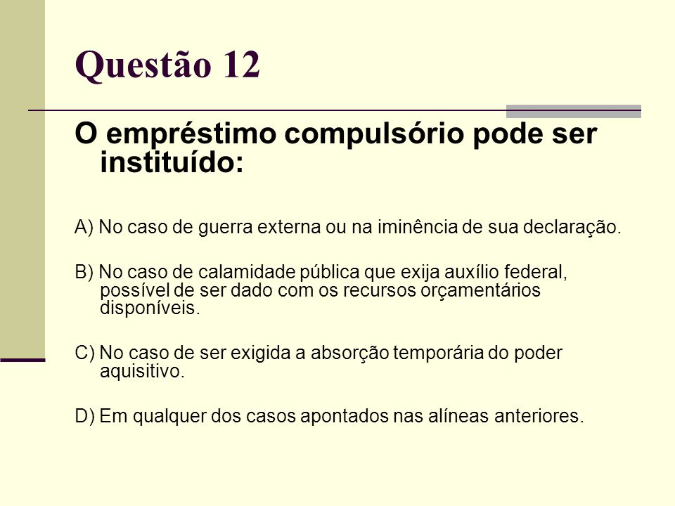 Questão 12 O empréstimo compulsório pode ser instituído: