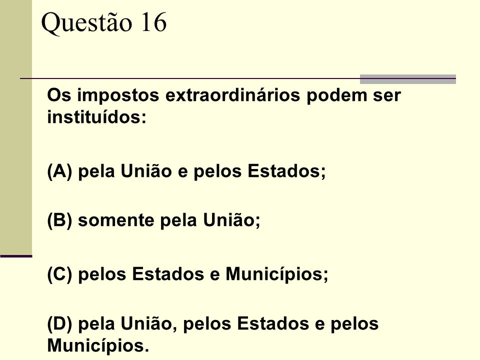 Questão 16 (A) pela União e pelos Estados; (B) somente pela União;