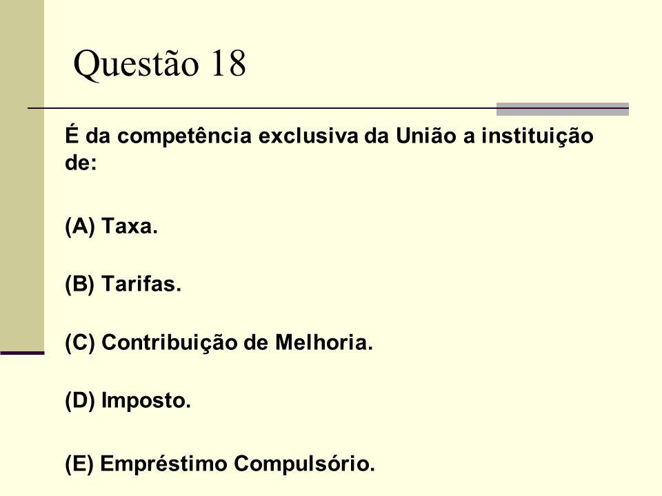 Questão 18 (A) Taxa. (B) Tarifas. (C) Contribuição de Melhoria.