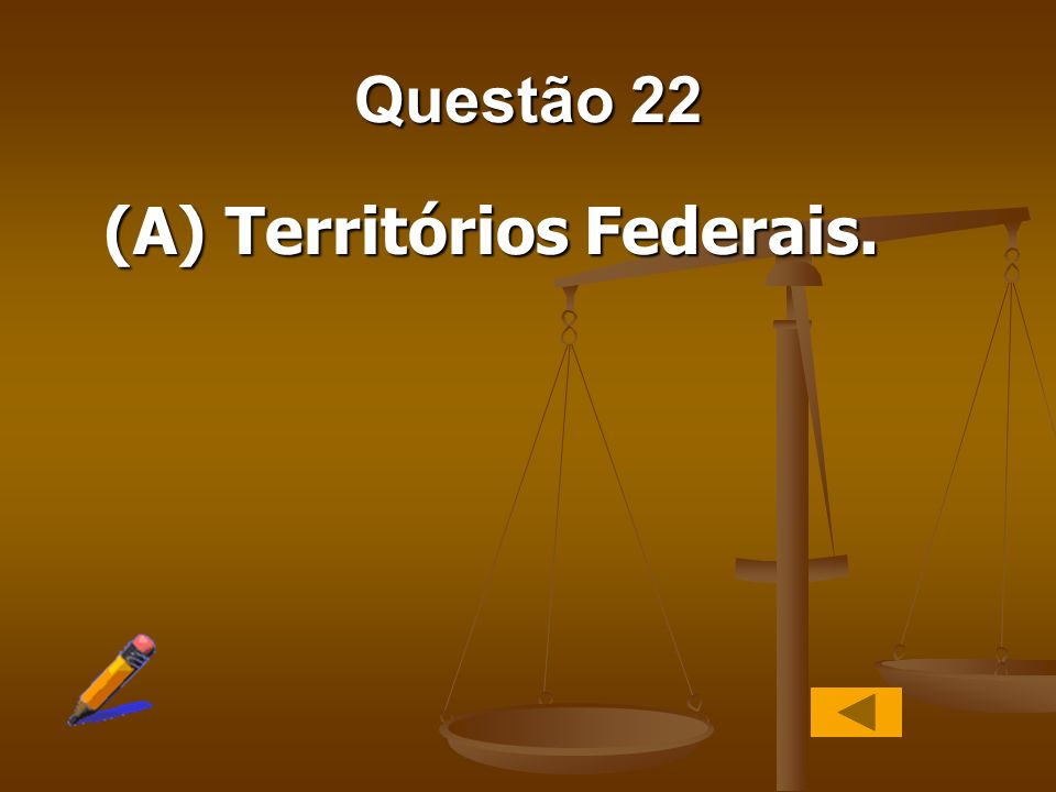 Questão 22 (A) Territórios Federais.