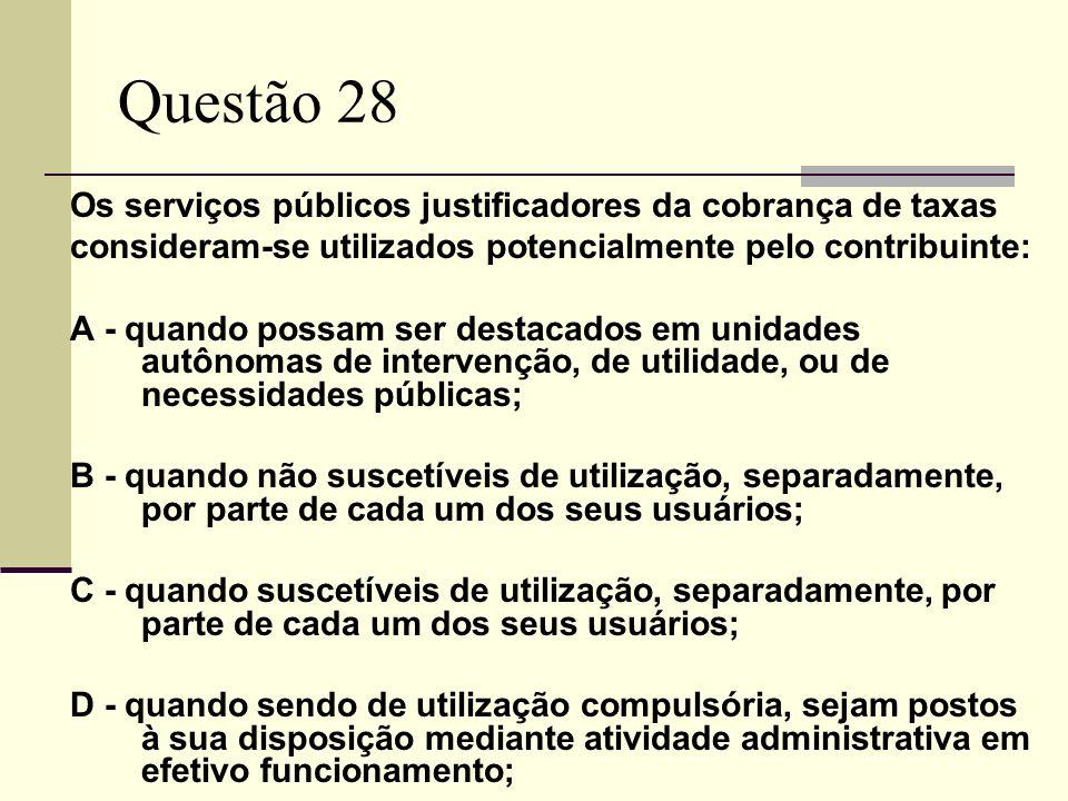 Questão 28 Os serviços públicos justificadores da cobrança de taxas